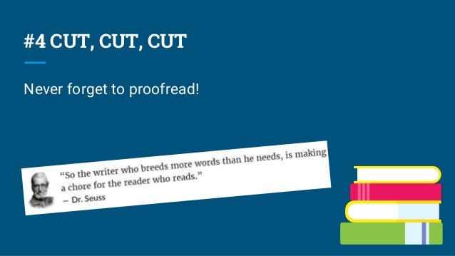 #4 CUT, CUT, CUT Never forget to proofread!