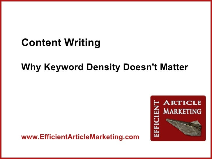 Content WritingWhy Keyword Density Doesnt Matterwww.EfficientArticleMarketing.com