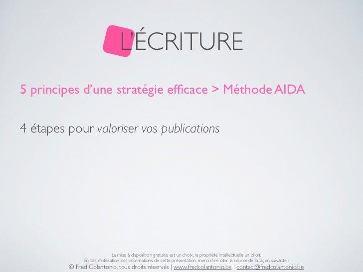 L'ÉCRITURE5 principes d'une stratégie efficace > Méthode AIDA4 étapes pour valoriser vos publications                      ...