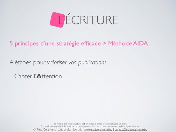 L'ÉCRITURE5 principes d'une stratégie efficace > Méthode AIDA4 étapes pour valoriser vos publications Capter l'Attention   ...