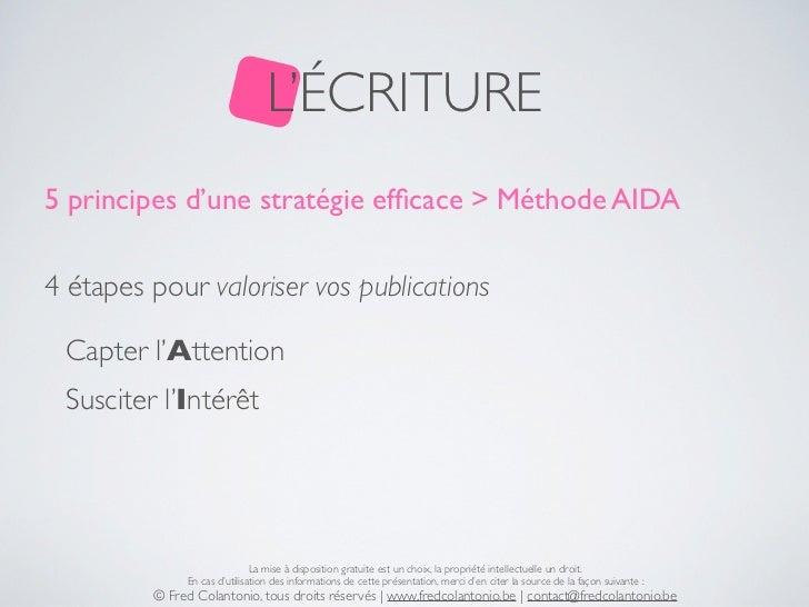L'ÉCRITURE5 principes d'une stratégie efficace > Méthode AIDA4 étapes pour valoriser vos publications Capter l'Attention Su...