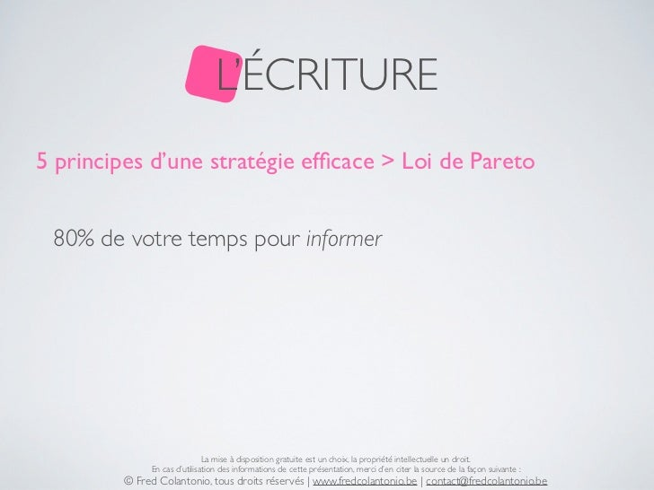 L'ÉCRITURE5 principes d'une stratégie efficace > Loi de Pareto 80% de votre temps pour informer                            ...
