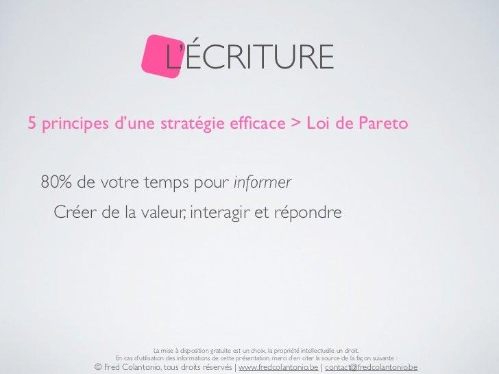 L'ÉCRITURE5 principes d'une stratégie efficace > Loi de Pareto 80% de votre temps pour informer   Créer de la valeur, inter...
