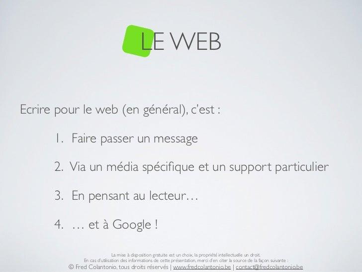 LE WEBEcrire pour le web (en général), c'est :      1. Faire passer un message      2. Via un média spécifique et un suppor...