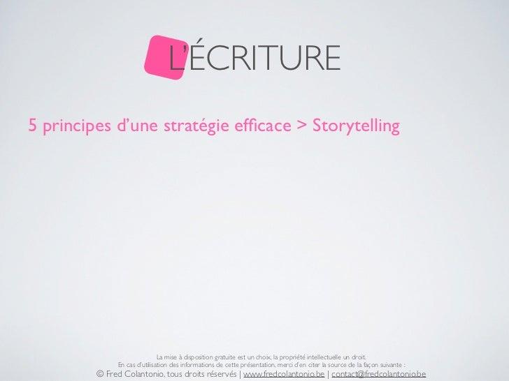 L'ÉCRITURE5 principes d'une stratégie efficace > Storytelling                              La mise à disposition gratuite e...