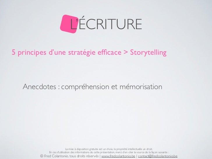 L'ÉCRITURE5 principes d'une stratégie efficace > Storytelling   Anecdotes : compréhension et mémorisation                  ...