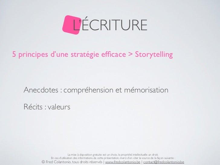 L'ÉCRITURE5 principes d'une stratégie efficace > Storytelling   Anecdotes : compréhension et mémorisation   Récits : valeur...