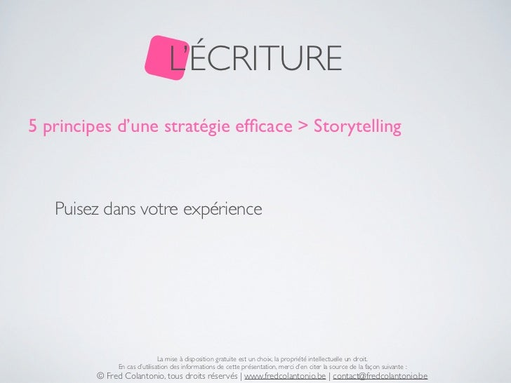 L'ÉCRITURE5 principes d'une stratégie efficace > Storytelling   Puisez dans votre expérience                              L...