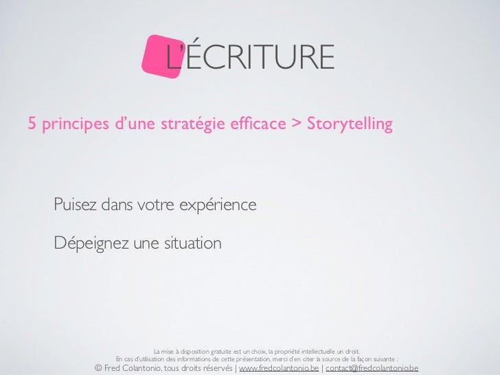 L'ÉCRITURE5 principes d'une stratégie efficace > Storytelling   Puisez dans votre expérience   Dépeignez une situation     ...