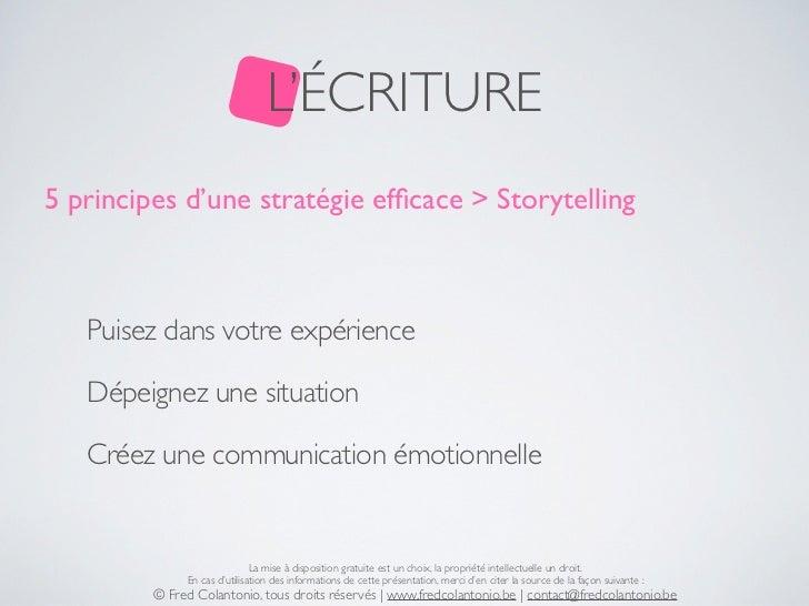 L'ÉCRITURE5 principes d'une stratégie efficace > Storytelling   Puisez dans votre expérience   Dépeignez une situation   Cr...