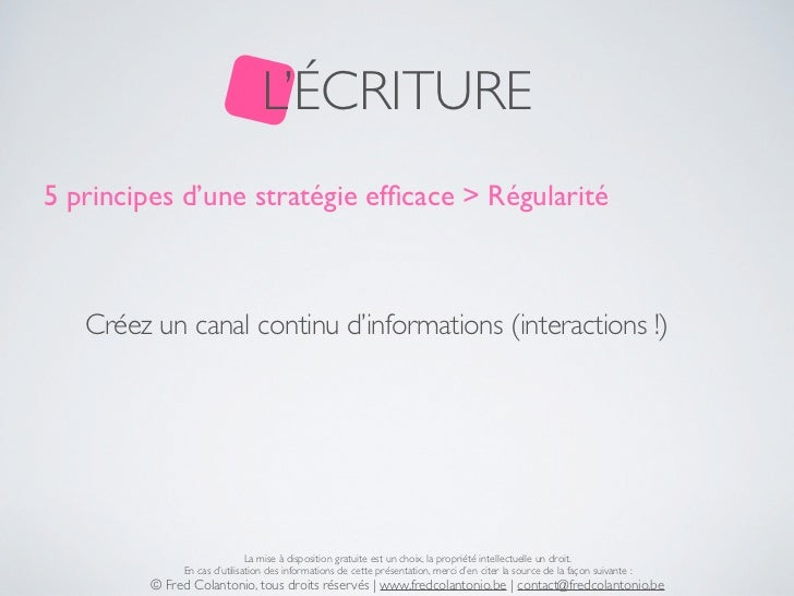 L'ÉCRITURE5 principes d'une stratégie efficace > Régularité   Créez un canal continu d'informations (interactions !)       ...