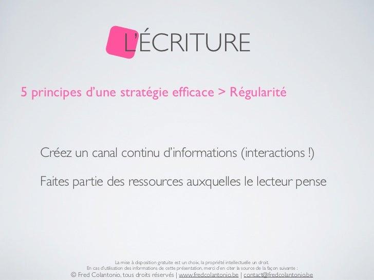 L'ÉCRITURE5 principes d'une stratégie efficace > Régularité   Créez un canal continu d'informations (interactions !)   Fait...