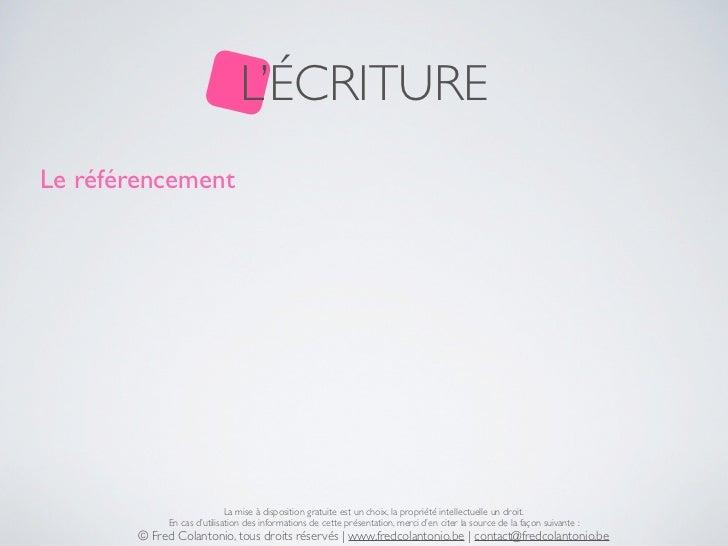 L'ÉCRITURELe référencement                             La mise à disposition gratuite est un choix, la propriété intellect...