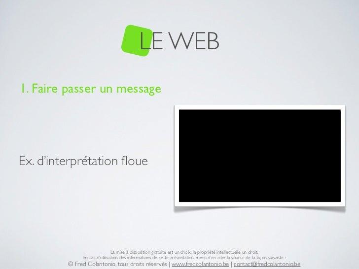 LE WEB1. Faire passer un messageEx. d'interprétation floue                              La mise à disposition gratuite est ...