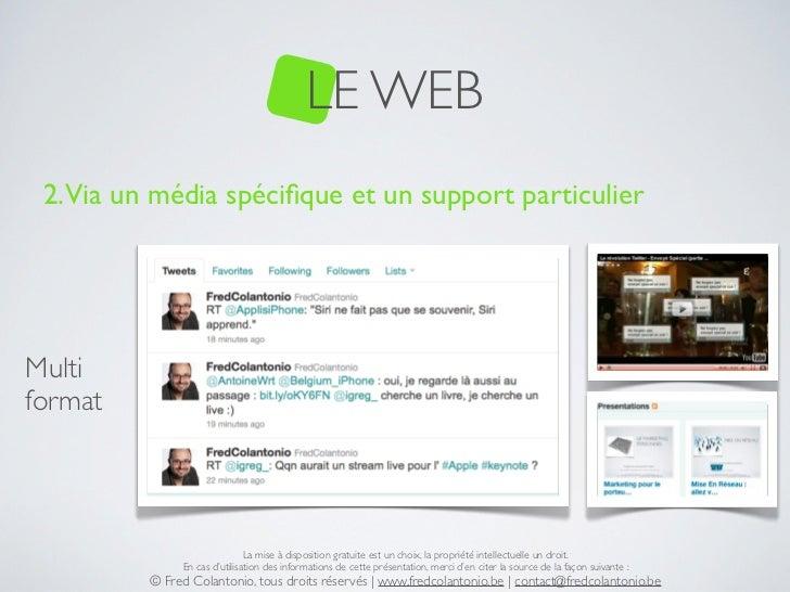 LE WEB 2. Via un média spécifique et un support particulierMultiformat                               La mise à disposition ...