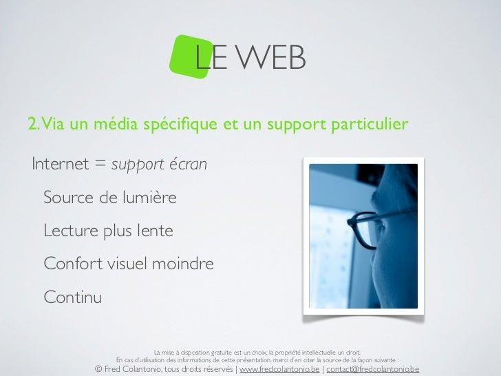 LE WEB2. Via un média spécifique et un support particulierInternet = support écran  Source de lumière  Lecture plus lente  ...