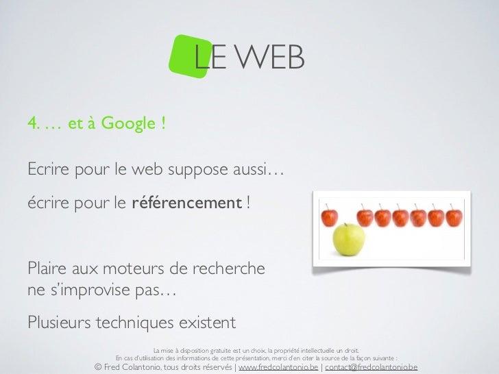 LE WEB4. …et à Google !Ecrire pour le web suppose aussi…écrire pour le référencement !Plaire aux moteurs de recherchene s...
