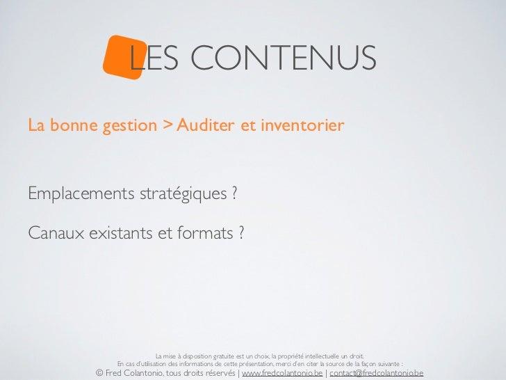 LES CONTENUSLa bonne gestion > Auditer et inventorierEmplacements stratégiques ?Canaux existants et formats ?             ...
