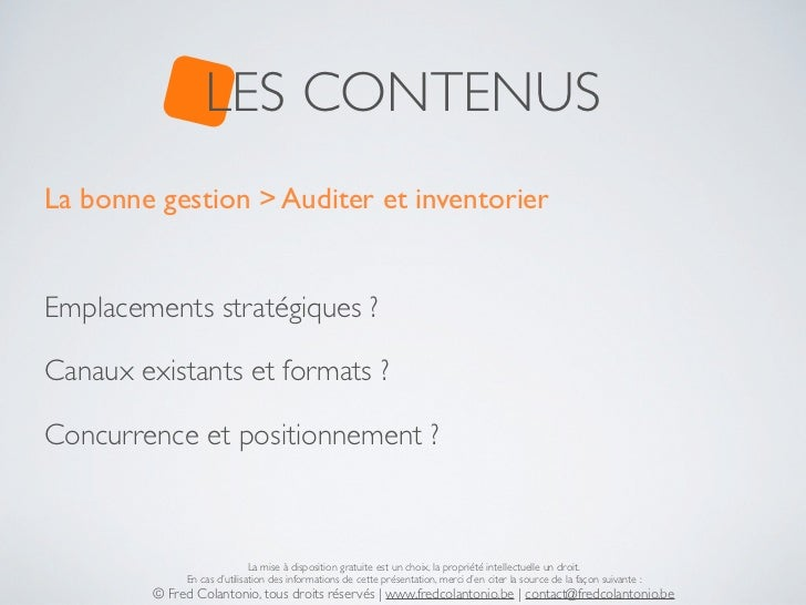 LES CONTENUSLa bonne gestion > Auditer et inventorierEmplacements stratégiques ?Canaux existants et formats ?Concurrence e...