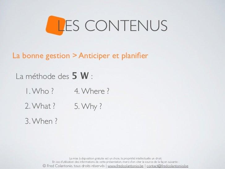 LES CONTENUSLa bonne gestion > Anticiper et planifier La méthode des 5 W :   1. Who ?                     4. Where ?   2. W...