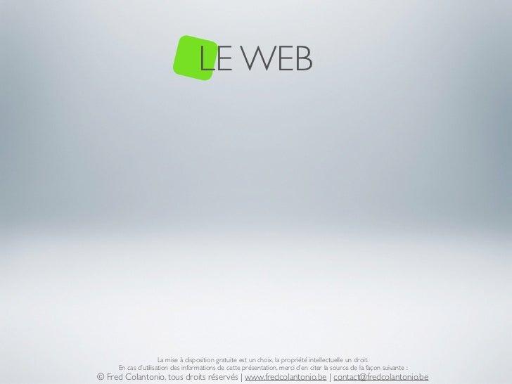 LE WEB                     La mise à disposition gratuite est un choix, la propriété intellectuelle un droit.     En cas d...