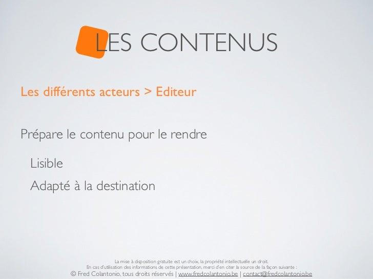 LES CONTENUSLes différents acteurs > EditeurPrépare le contenu pour le rendre Lisible Adapté à la destination             ...