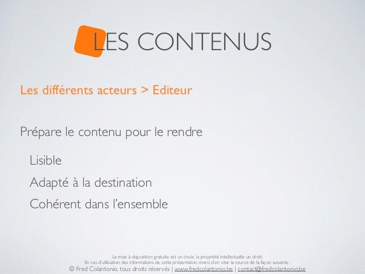 LES CONTENUSLes différents acteurs > EditeurPrépare le contenu pour le rendre Lisible Adapté à la destination Cohérent dan...