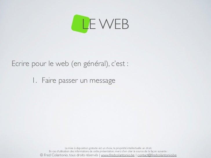 LE WEBEcrire pour le web (en général), c'est :      1. Faire passer un message                              La mise à disp...