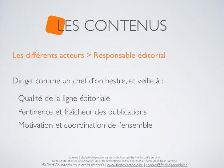 LES CONTENUSLes différents acteurs > Responsable éditorialDirige, comme un chef d'orchestre, et veille à : Qualité de la l...