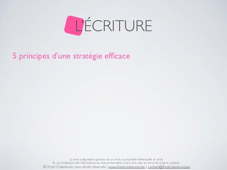 L'ÉCRITURE5 principes d'une stratégie efficace                              La mise à disposition gratuite est un choix, la...