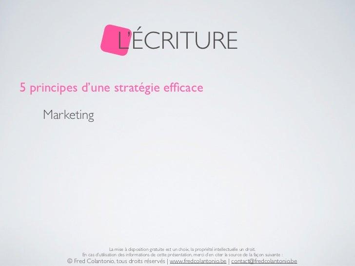 L'ÉCRITURE5 principes d'une stratégie efficace    Marketing                              La mise à disposition gratuite est...
