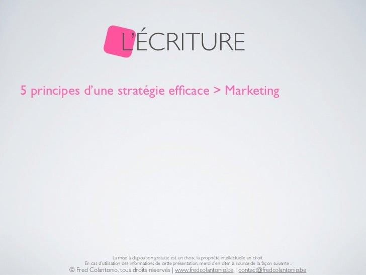 L'ÉCRITURE5 principes d'une stratégie efficace > Marketing                             La mise à disposition gratuite est u...