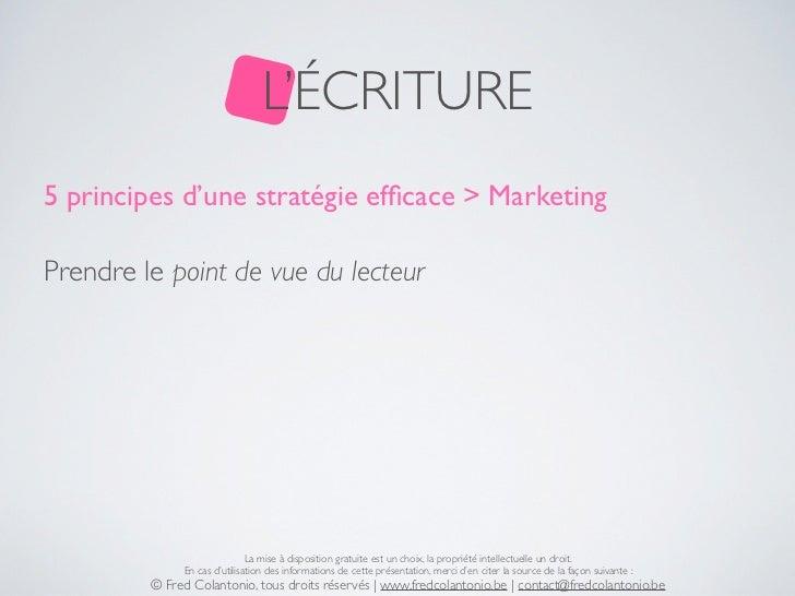 L'ÉCRITURE5 principes d'une stratégie efficace > MarketingPrendre le point de vue du lecteur                              L...