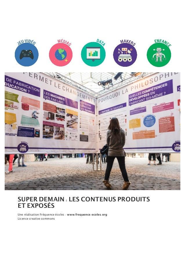 SUPER DEMAIN : LES CONTENUS PRODUITS ET EXPOSÉS Une réalisation Fréquence écoles - www.frequence-ecoles.org Licence creati...