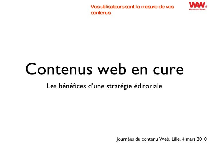 Contenus web en cure <ul><li>Les bénéfices d'une stratégie éditoriale </li></ul>Journées du contenu Web, Lille, 4 mars 201...