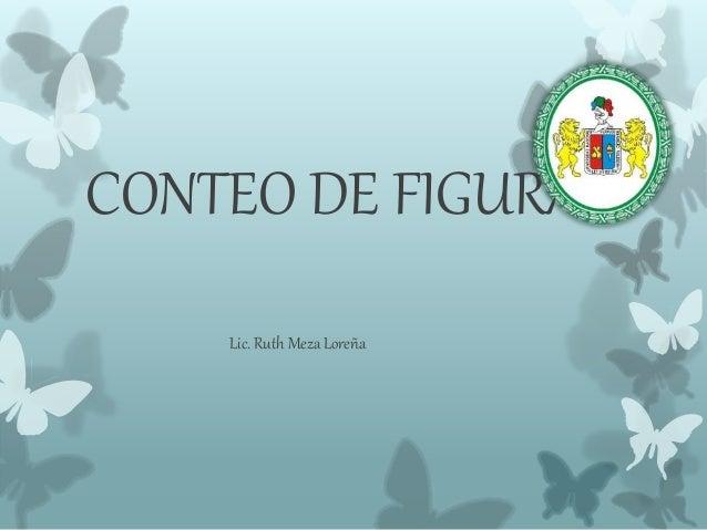 CONTEO DE FIGURAS Lic. Ruth Meza Loreña