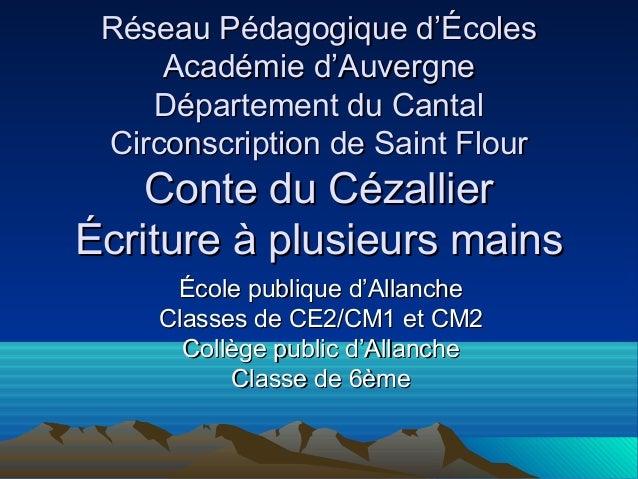 Réseau Pédagogique d'Écoles     Académie d'Auvergne    Département du Cantal Circonscription de Saint Flour    Conte du Cé...