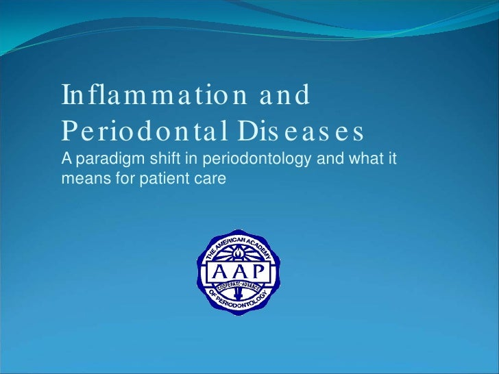 In fla m m a tio n a n dP e rio d o n ta l Dis e a s e sA paradigm shift in periodontology and what itmeans for patient care