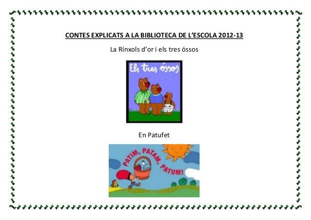 CONTES EXPLICATS A LA BIBLIOTECA DE L'ESCOLA 2012-13 La Rínxols d'or i els tres óssos En Patufet