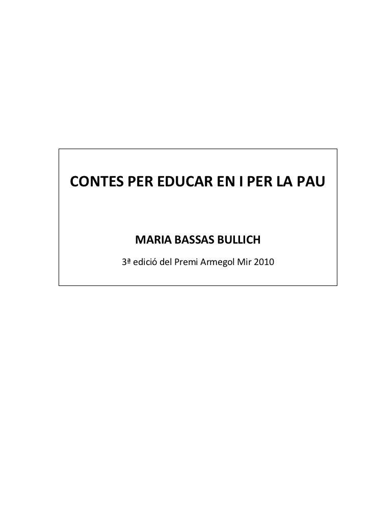 CONTES PER EDUCAR EN I PER LA PAU         MARIA BASSAS BULLICH      3ª edició del Premi Armegol Mir 2010