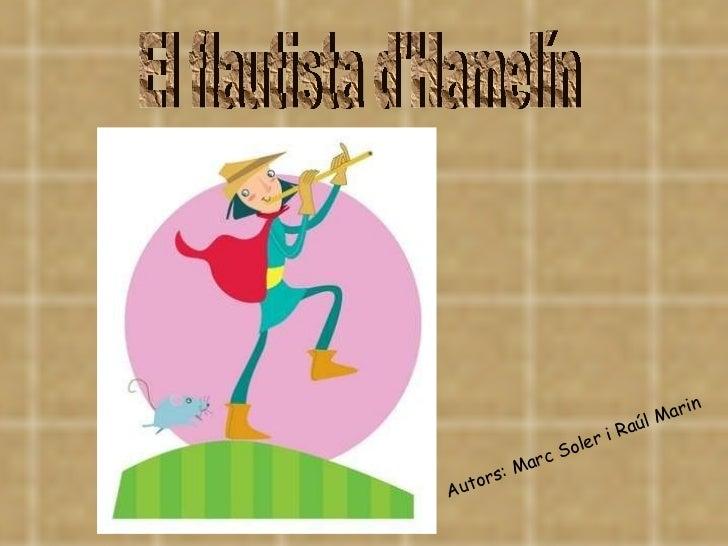 El flautista d'Hamelín Autors: Marc Soler i Raúl Marin