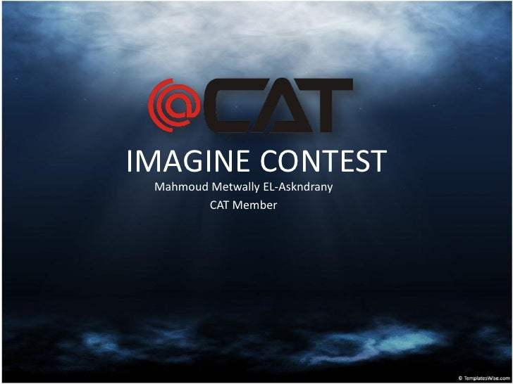 IMAGINE CONTEST  Mahmoud Metwally EL-Askndrany         CAT Member