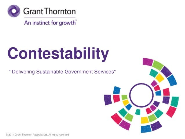 "Contestability "" Delivering Sustainable Government Services""  © 2014 Grant Thornton Australia Ltd. All rights reserved."