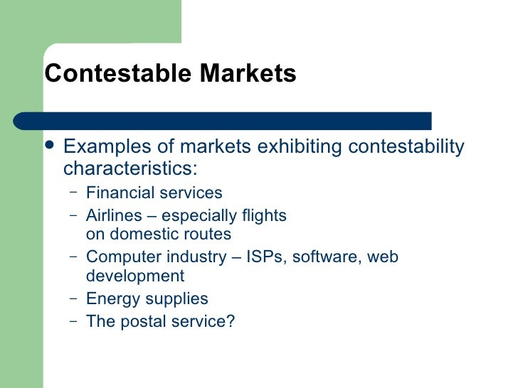 the concept of contestable market By janice hauge and mark jamison public utility research center university of florida gainesville another common concept for competition is the notion of contestable markets.