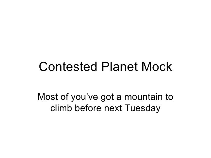 Contested Planet Mock Most of you've got a mountain to climb before next Tuesday