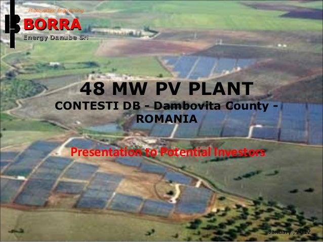 48 MW PV PLANT CONTESTI DB - Dambovita County - ROMANIA January , 2012 Presentation to Potential Investors Photovoltaic En...