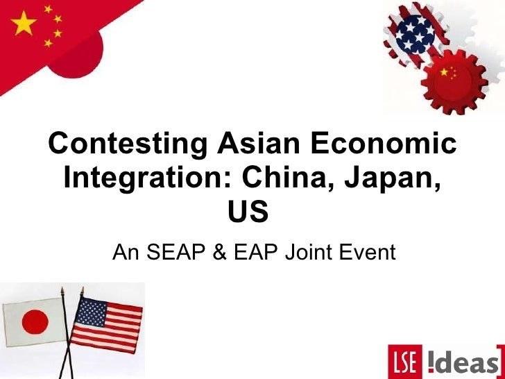 Contesting Asian Economic Integration: China, Japan, US    An SEAP & EAP Joint Event
