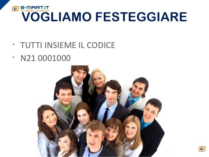 VOGLIAMO FESTEGGIARE•    TUTTI INSIEME IL CODICE•    N21 0001000