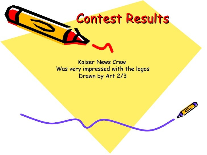 Contest Results Kaiser News Crew  Was very impressed with the logos Drawn by Art 2/3