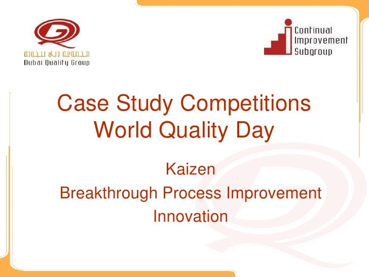 Case Study Competitions   World Quality Day             KaizenBreakthrough Process Improvement           Innovation